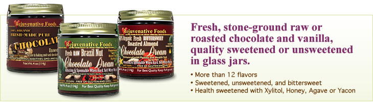 Fresh, stone-ground, raw or roasted chocolate and vanilla, quality sweetened or unsweetened in glass jars